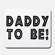 Daddy to be! Mousepad