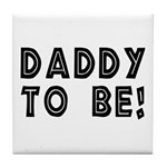 Daddy to be! Tile Coaster