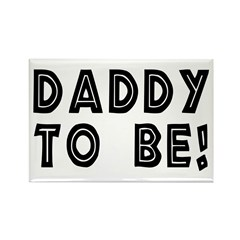 Daddy to be! Rectangle Magnet