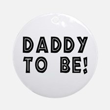 Daddy to be! Ornament (Round)