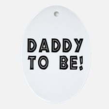 Daddy to be! Oval Ornament