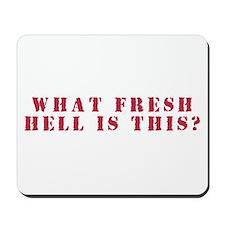Fresh Hell: Mousepad