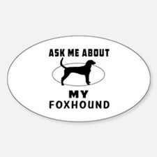 Ask Me About My Foxhound Sticker (Oval)