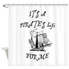 its a pirates life for me with ship Shower Curtain