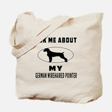Ask Me About My German Wirehaired Pointer Tote Bag