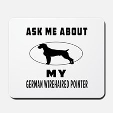 Ask Me About My German Wirehaired Pointer Mousepad
