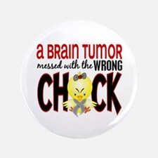 "Brain Tumor Messed With Wrong Chick 3.5"" Button"