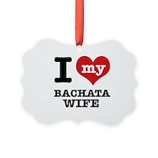 I love my bachata wife Ornament