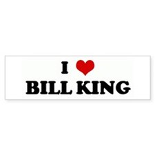 I Love BILL KING Bumper Bumper Sticker