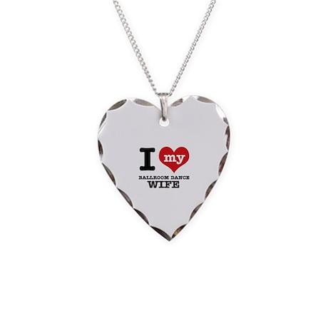 I love my ballroom dance wife Necklace Heart Charm