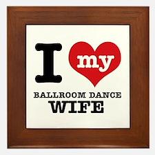 I love my ballroom dance wife Framed Tile