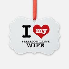I love my ballroom dance wife Ornament