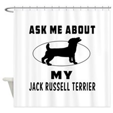 Ask Me About My Jack Russell Terrier Shower Curtai