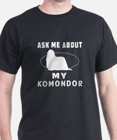Ask Me About My Komondor T-Shirt