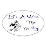 Life's a Witch Oval Sticker