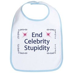 End Celebrity Stupidity Bib