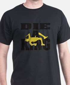 Die A King T-Shirt