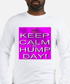 Keep Calm It's Hump Day! Long Sleeve T-Shirt