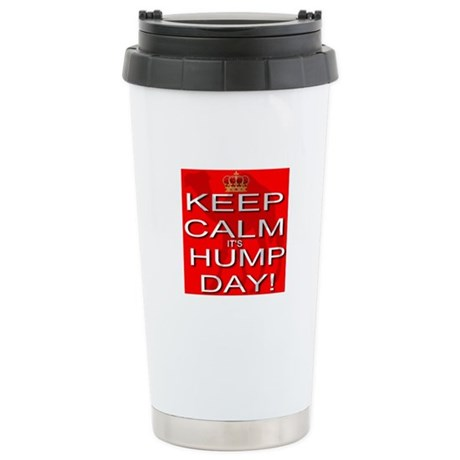 Keep Calm It's Hump Day! Stainless Steel Travel Mu
