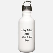 A Day Without Tennis I Water Bottle