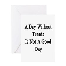 A Day Without Tennis Is Not A Good D Greeting Card