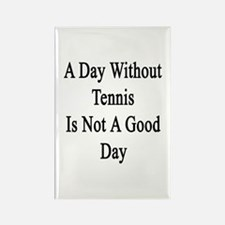 A Day Without Tennis Is Not A Goo Rectangle Magnet