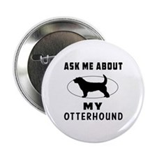"Ask Me About My Otterhound 2.25"" Button"