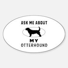 Ask Me About My Otterhound Sticker (Oval)