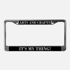 Arts and Crafts It's My Thing License Plate Frame