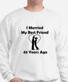 I Married My Best Friend 45 Year Sweatshirt