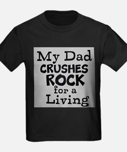 My Dad Crushes Rock for a Living T-Shirt