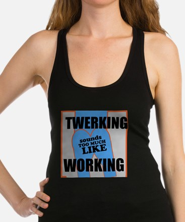 Twerking, Sounds too much like working Racerback T