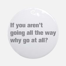 going-all-the-way-akz-gray Ornament (Round)