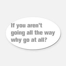 going-all-the-way-akz-gray Oval Car Magnet