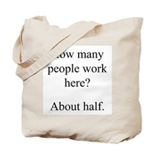"""""""...people work here?"""" Tote Bag"""