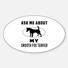 Ask Me About My Smooth Fox Terrier Decal