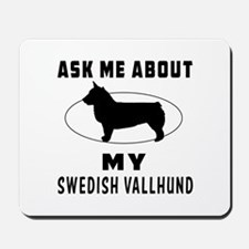 Ask Me About My Swedish Vallhund Mousepad