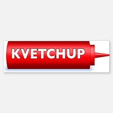 Kvetchup Bumper Bumper Bumper Sticker