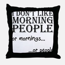 Dont Like Morning People Throw Pillow