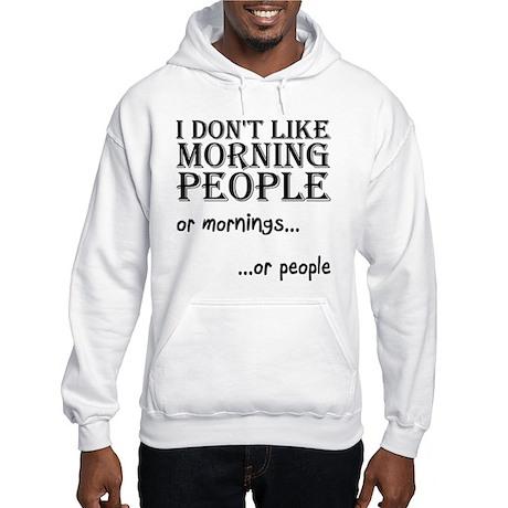 Dont Like Morning People Hoodie Sweatshirt