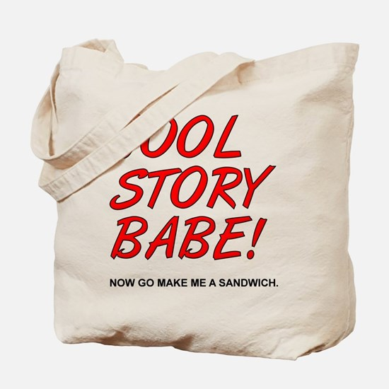 Cool Story Babe! Now Go Make Me A Sandwich Tote Ba