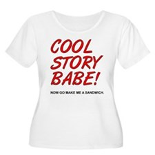 Cool Story Babe! Now Go Make Me A Sandwich Plus Si