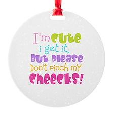 I'm Cute, I get It Ornament