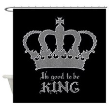 Good to be King Shower Curtain