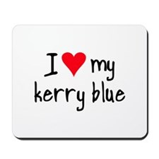 I LOVE MY Kerry Blue Mousepad