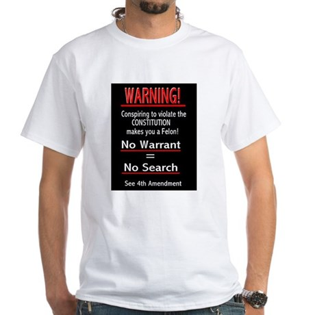 No Warrant = No Search! White T-Shirt
