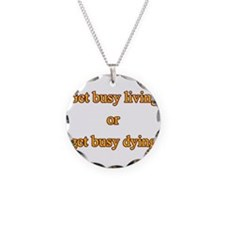 Get busy living Necklace