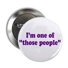 THOSE PEOPLE... Button