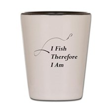 I Fish Therefore I am Shot Glass