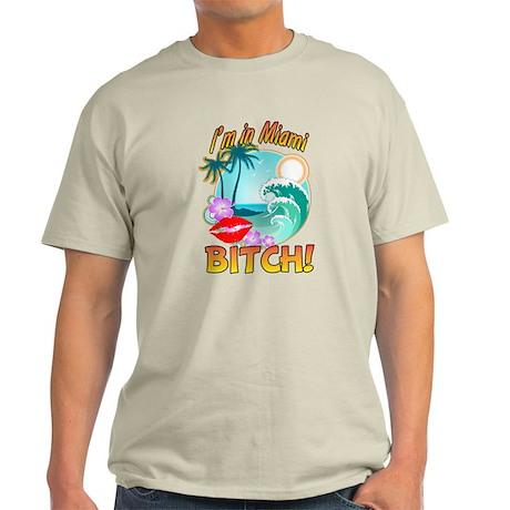 I'm In Miami Bitch Light T-Shirt